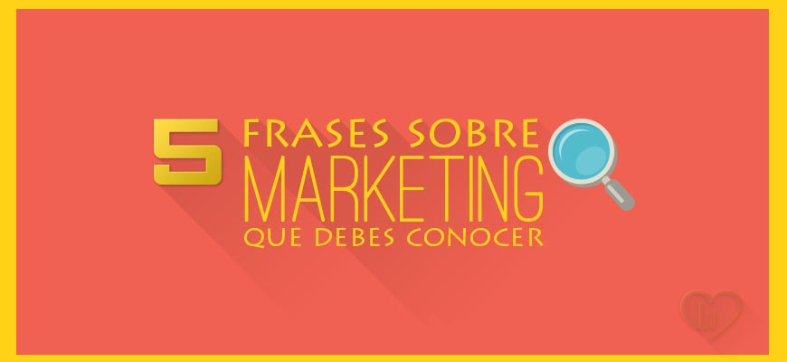 5 frases sobre marketing que debes conocer