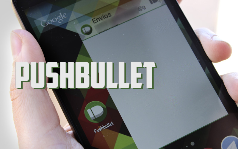 Pushbullet, sacando el máximo provecho de las notificaciones